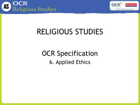 Religious Studies RELIGIOUS STUDIES OCR Specification 6. Applied Ethics.