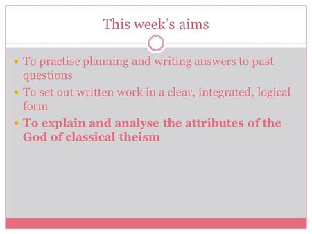 This week's aims To practise planning and writing answers to past questions To set out written work in a clear, integrated, logical form To explain and.