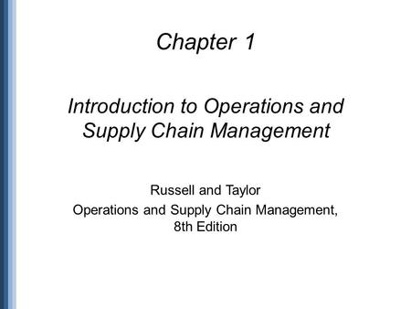 Chapter 1 Introduction to Operations and Supply Chain Management Russell and Taylor Operations and Supply Chain Management, 8th Edition.
