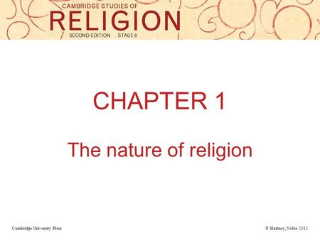 CHAPTER 1 The nature of religion Cambridge University Press © Hartney, Noble 2012.
