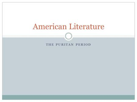 THE PURITAN PERIOD American Literature. How did religion shape the literature of the Puritan period? We will look into themes, formats, and purposes of.