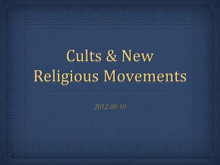 Cults & New Religious Movements 2012-09-102012-09-10.