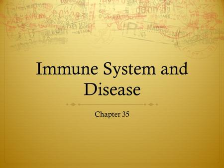 Immune System and Disease Chapter 35. Nonspecific Defenses  The human body faces against many dangerous enemies  Harmful bacteria, viruses, fungi, and.