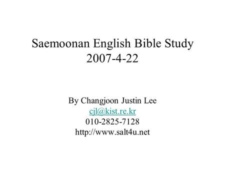 Saemoonan English Bible Study 2007-4-22 By Changjoon Justin Lee 010-2825-7128