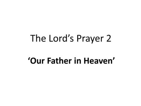 "The Lord's Prayer 2 'Our Father in Heaven'. Prayer Jesus said, ""It is written, 'My house shall be called a house of prayer'"" (Isaiah 56v7) (NIV) We should."