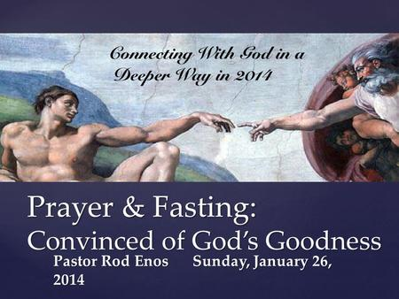 { Prayer & Fasting: Convinced of God's Goodness Pastor Rod Enos Sunday, January 26, 2014.