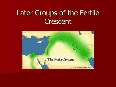Later Groups of the Fertile Crescent. Empires and Dominance Sumer 3200-2350 B.C. Sumer 3200-2350 B.C. Sargon of Akkad 2334-2315 B.C. Sargon of Akkad 2334-2315.