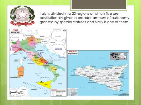 Italy is divided into 20 regions of which five are costitutionally given a broader amount of autonomy granted by special statutes and Sicily is one of.