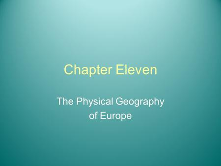 Chapter Eleven The Physical Geography of Europe. Section One The Land.