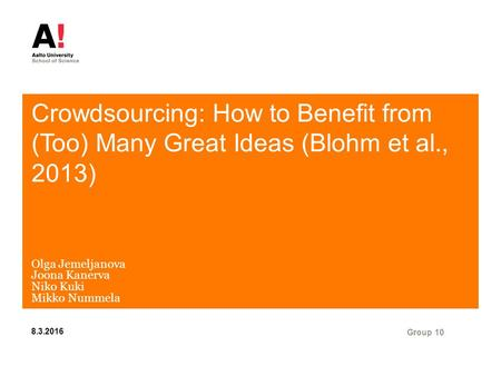 Crowdsourcing: How to Benefit from (Too) Many Great Ideas (Blohm et al., 2013) Olga Jemeljanova Joona Kanerva Niko Kuki Mikko Nummela Group 10 8.3.2016.