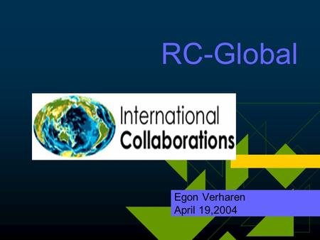 RC-Global Egon Verharen April 19,2004. RC-Global Goals  International Collaborations for Major Events  Foster Development and Delivery of Educational,