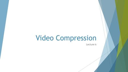 <strong>Video</strong> Compression Lecture 6. <strong>Video</strong> <strong>Basic</strong>  Analog TV/Monitor  Progressive  Interlacing  Colours  National Television Standard Committee (NTSC)  30.