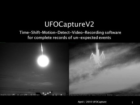 April / 2010 UFOCapture 1 UFOCaptureV2 Time-Shift-Motion-Detect-Video-Recording software for complete records of un-expected events.