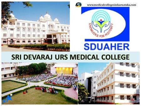 Www.medicalcollegesinkarnataka.com. CONTENTS  SRI DEVARAJ URS MEDICAL COLLEGE - INTRODUCTION  COURSES OFFERED  ENTRANCE EXAMINATIONS  APPLICATION.