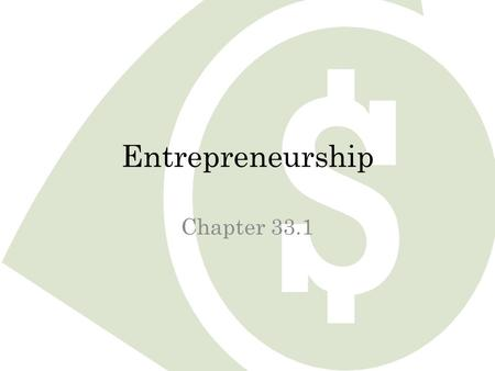 Entrepreneurship Chapter 33.1. What you'll Learn The meaning of entrepreneurship How to identify the risks involved in entrepreneurship Advantages and.