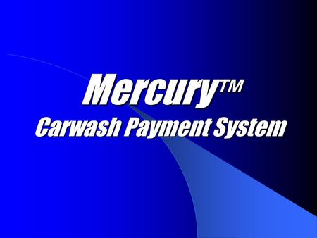 Mercury ™ Carwash Payment System. Fleet & Gift Cards MC300 MC310.