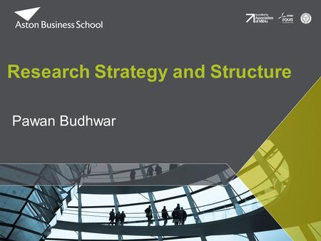 Pawan Budhwar Research Strategy and Structure. Mission and Key Objectives Research Mission To undertake rigorous research that answers the major questions.