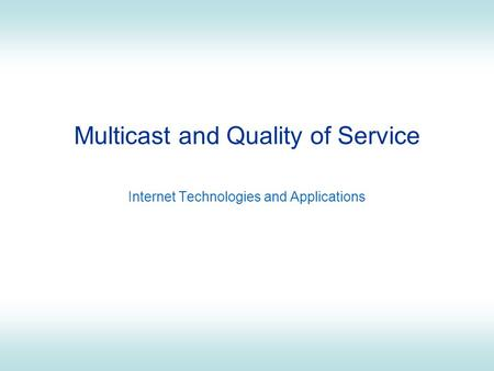 Multicast and Quality of Service Internet Technologies and Applications.