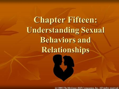 (c) 2005 The McGraw-Hill Companies, Inc. All rights reserved. Chapter Fifteen: Understanding Sexual Behaviors and Relationships.