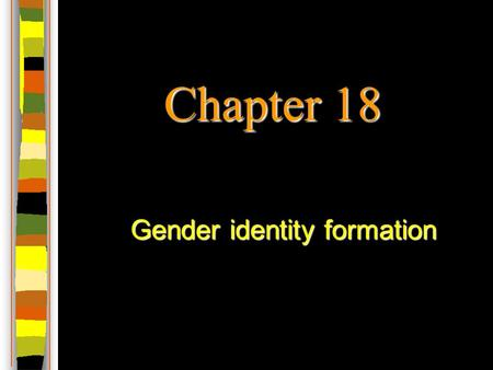 Chapter 18 Gender identity formation. Defining Gender SEX –biological or anatomical differences between men and women GENDER –social, cultural and psychological.