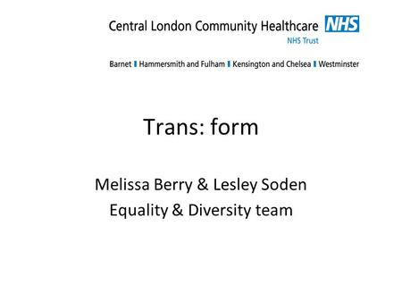 Trans: form Melissa Berry & Lesley Soden Equality & Diversity team.