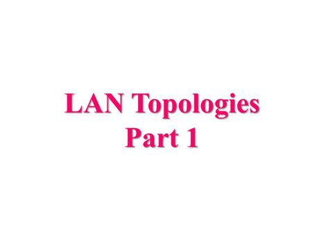 LAN Topologies Part 1. What is topology? Topology is the physical or logical interconnection of communicating devices Physical Topology: LANtopology,