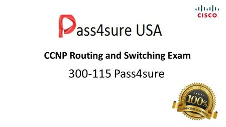 CCNP Routing and Switching Exam 300-115 Pass4sure.