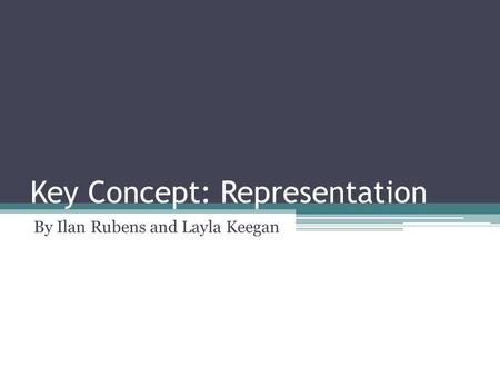 Key Concept: Representation By Ilan Rubens and Layla Keegan.