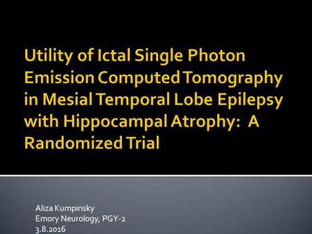 Aliza Kumpinsky Emory Neurology, PGY-2 3.8.2016.  Case conference  Video  Images/report.