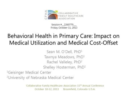 Behavioral Health in Primary Care: Impact on Medical Utilization and Medical Cost ‐ Offset Sean M. O'Dell, PhD 1 Tawnya Meadows, PhD 1 Rachel Valleley,