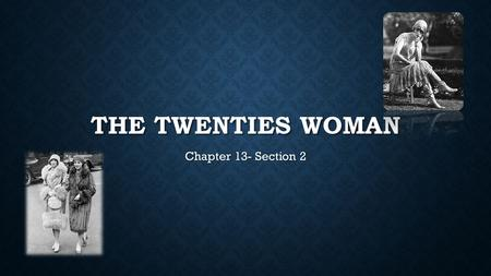 THE TWENTIES WOMAN Chapter 13- Section 2. CHANGES IN THE 1920S World War I World War I Rise of the Automobile Rise of the Automobile Disposable Income.