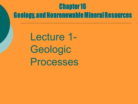 Lecture 1- Geologic Processes. Geology  Study of the processes occurring on the earth's surface and in its interior  Geologic changes take place very.