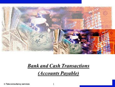 1  Tata consultancy services Bank and Cash Transactions (Accounts Payable)