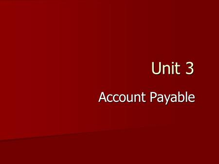 Unit 3 Account Payable. Unit 3 : Account Payable Vendor Master Record Daily Accounting Transactions in AP Integration with Materials Management Closing.