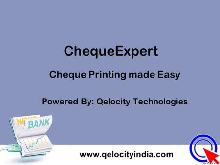 ChequeExpert Cheque Printing made Easy Powered By: Qelocity Technologies www.qelocityindia.com.