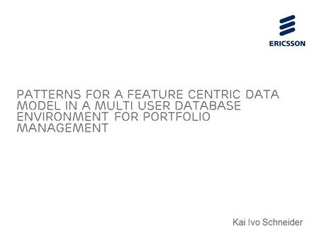 Slide title 70 pt CAPITALS Slide subtitle minimum 30 pt Patterns for a feature centric data model in a multi user database environment for portfolio management.