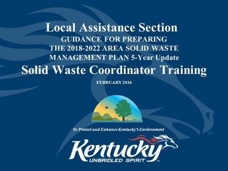Local Assistance Section GUIDANCE FOR PREPARING THE 2018-2022 AREA SOLID WASTE MANAGEMENT PLAN 5-Year Update Solid Waste Coordinator Training FEBRUARY.