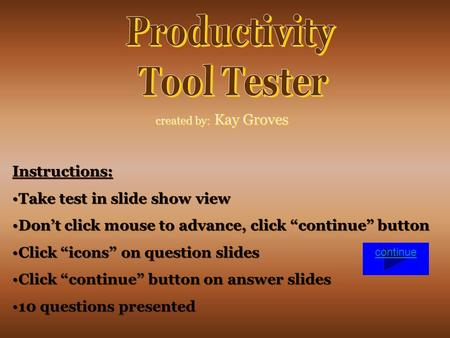 "Created by: Kay Groves Instructions: Take test in slide show view Don't click mouse to advance, click ""continue"" button Click ""icons"" on question slides."
