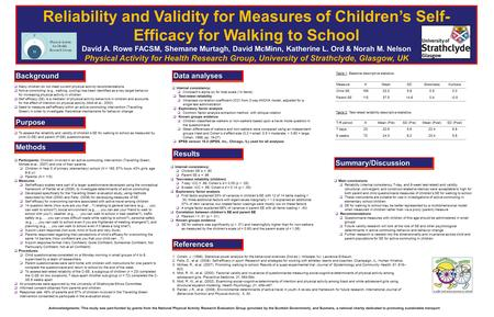Reliability and Validity for Measures of Children's Self- Efficacy for Walking to School David A. Rowe FACSM, Shemane Murtagh, David McMinn, Katherine.