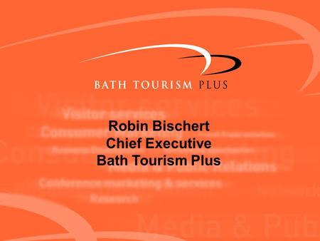 Robin Bischert Chief Executive Bath Tourism Plus.