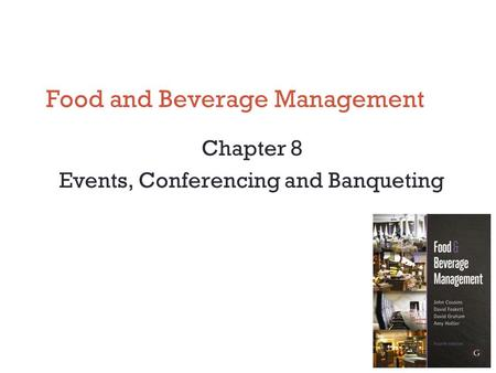 Food and Beverage Management Chapter 8 Events, Conferencing and Banqueting.