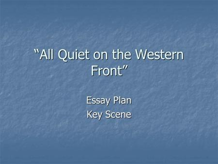 essay all quiet on the western front Essay on all quiet on the western front - all quiet on the western front millions dead, tens of millions injured, for what for a petty argument between two countries war is devastating to countries and most indefinitely individuals men can be left disturbed mentally, physically, and socially for the rest of their lives.