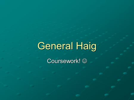 General Haig Coursework! Coursework!. What are you interpretations about Sir Douglas Haig from his portrait.