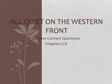 Chapter Content Questions Chapters 5-8 ALL QUIET ON THE WESTERN FRONT.