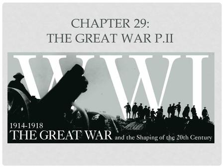 CHAPTER 29: THE GREAT WAR P.II. SECTION TWO: WAR CONSUMES EUROPE.