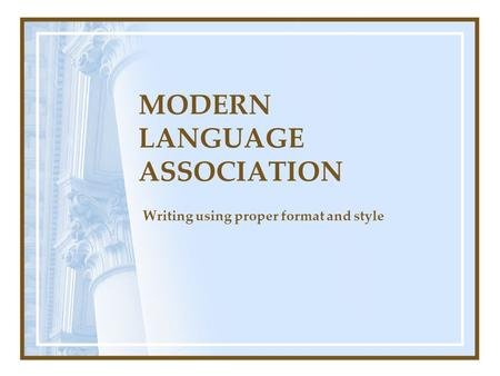 MODERN LANGUAGE ASSOCIATION Writing using proper format and style.