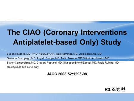 The CIAO (Coronary Interventions Antiplatelet-based Only) Study Eugenio Stabile, MD, PHD, FESC, FAHA, Wail Nammas, MD, Luigi Salemme, MD, Giovanni Sorropago,