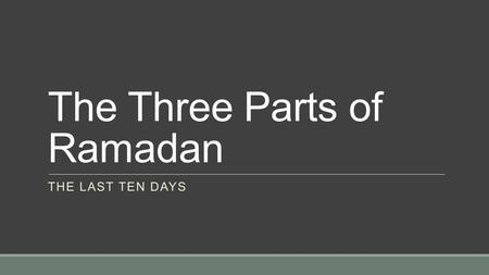 The Three Parts of Ramadan THE LAST TEN DAYS. A Night Greater than 1,000 Months لَيْلَةُ الْقَدْرِ خَيْرٌ مِّنْ أَلْفِ شَهْرٍ ◦The Night of Power is greater.