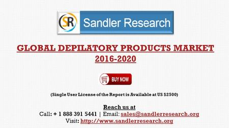 GLOBAL DEPILATORY PRODUCTS MARKET 2016-2020 Reach us at Call: + 1 888 391 5441 |   Visit: