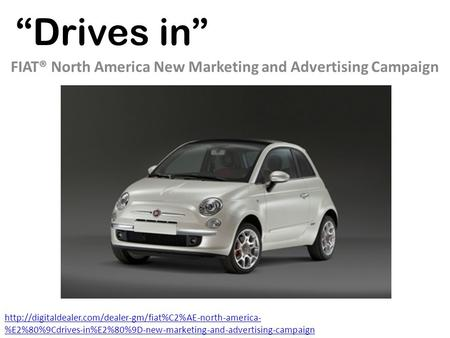"""Drives in"" FIAT® North America New Marketing and Advertising Campaign  %E2%80%9Cdrives-in%E2%80%9D-new-marketing-and-advertising-campaign."